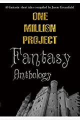 One Million Project Fantasy Anthology: 40 fantastic short tales compiled by Jason Greenfield Kindle Edition