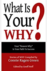 What Is Your WHY? Kindle Edition