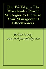 The 1% Edge - The Workbook - Power Strategies to Increase Your Management Effectiveness Kindle Edition
