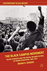 The Black Campus Movement: Black Students and the Racial Reconstitution of Higher Education, 1965-1972 (Contemporary Black History) Paperback