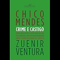 Chico Mendes - Crime e castigo (Coleção Jornalismo Literário)