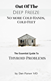 No More Cold Hands, Cold Feet: Out of the Deep Freeze: The Essential Guide to Thyroid Problems