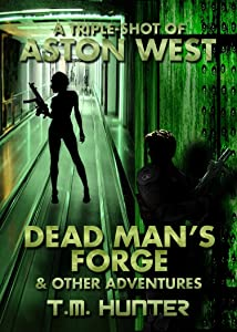 Dead Man's Forge & Other Adventures (Aston West Triple-Shots Book 1)