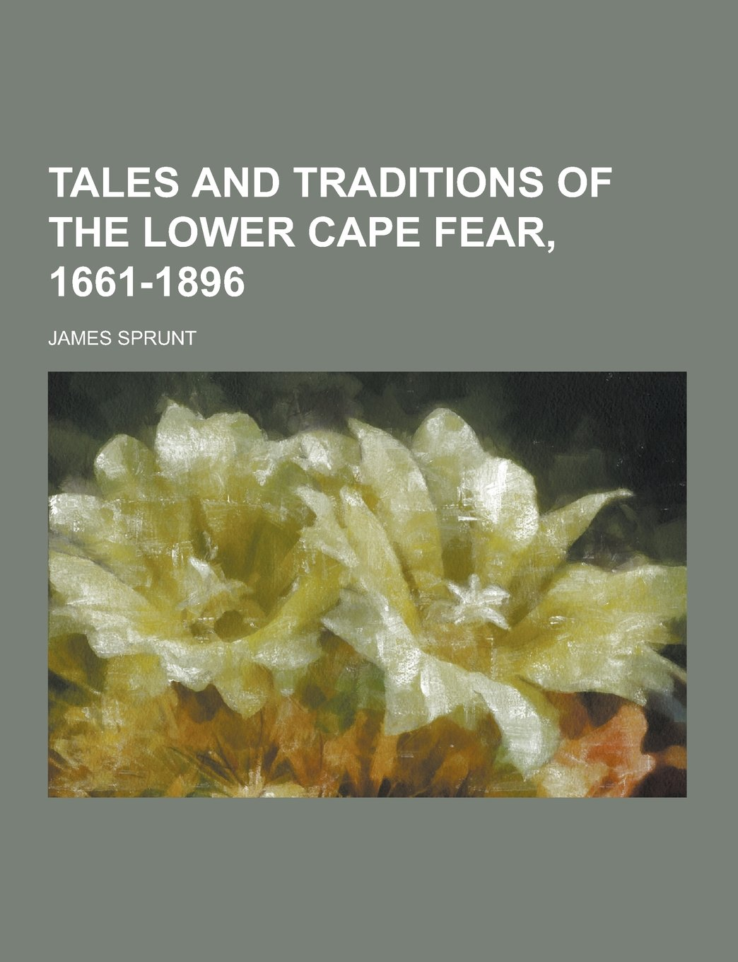 Image result for Tales and Traditions of the Lower Cape Fear, James Sprunt