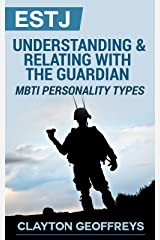 ESTJ: Understanding & Relating with the Guardian (MBTI Personality Types) Kindle Edition