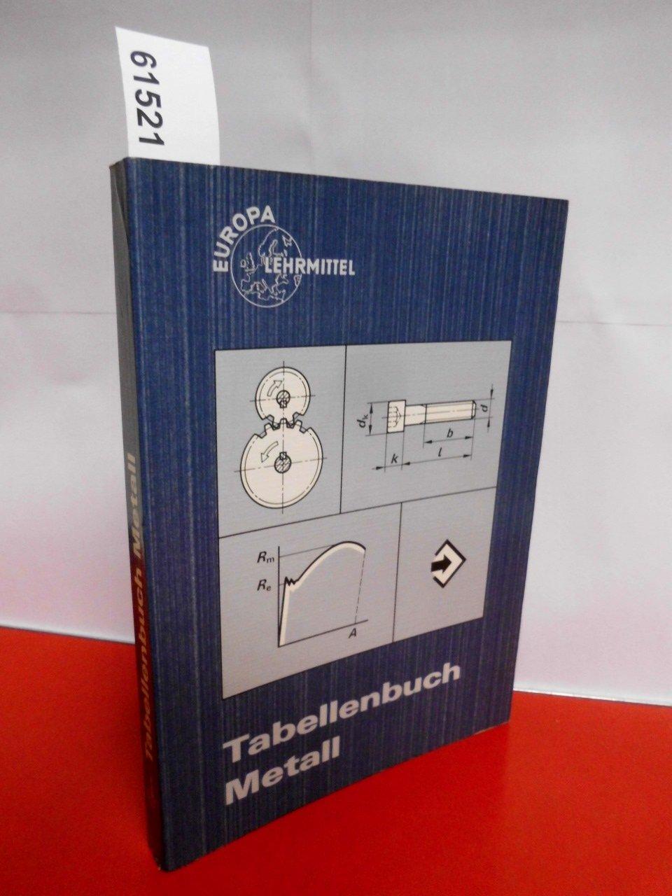 Tabellenbuch Metall (ohne Formelsammlung). Tabellen, Formeln und Normen für das Rechnen, Zeichnen und Fertigen
