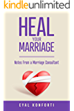 Heal Your Marriage:  Notes From A Marriage Consultant