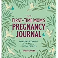 The First-Time Mom's Pregnancy Journal: Monthly Checklists, Activities, & Journal...