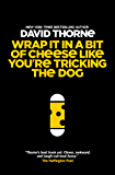 Wrap It In A Bit Of Cheese Like You're Tricking The Dog (English Edition)
