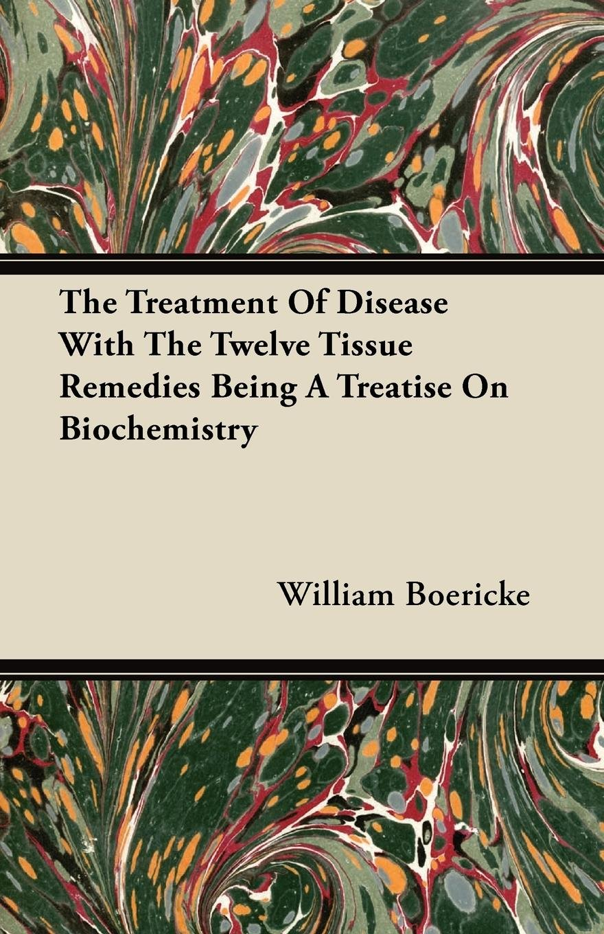 Download The Treatment Of Disease With The Twelve Tissue Remedies Being A Treatise On Biochemistry PDF