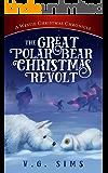 The Great Polar Bear Christmas Revolt: A Westie Christmas Chronicle (The Westie Chronicles Book 2)