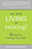 Are You Living or Existing?: 9 Steps to Change Your Life
