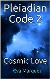 Pleiadian Code 2: Cosmic Love