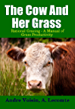 The Cow and Her Grass: Rational Grazing - A Manual of Grass Productivity (Living With the Land Book 4)