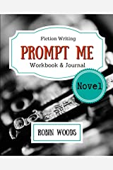 Prompt Me Novel: Fiction Writing Workbook & Journal (Prompt Me Series) Paperback