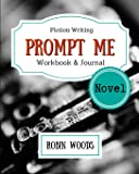 Prompt Me Novel: Fiction Writing Workbook & Journal (Prompt Me Series)