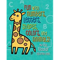 Image for My First Toddler Coloring Book: Fun with Numbers, Letters, Shapes, Colors, and Animals! (Kids coloring activity books)