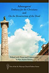 Athenagoras' Embassy for the Christians and On the Resurrection of the Dead: Edited with Notes and Commentary by Rev. Aaron Simms (St. Polycarp Church Fathers Series) Kindle Edition