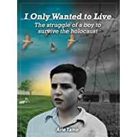 I Only Wanted to Live: A WW2 Young Jewish Boy Holocaust Survival True Story (World War II Survivor Memoir) (English Edition)