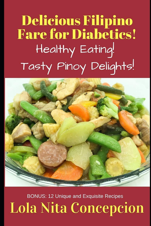 Mouthwatering Filipino Recipes For Diabetics Healthy Tasty Pinoy Techniques Concepcion Lola Nita 9798638679712 Amazon Com Books