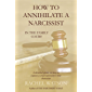 How To Annihilate A Narcissist: In The Family Court