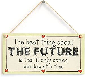 Meijiafei The Best Thing About The Future is That it only Comes one Day at a time - Uplifting Motivational Sign 10
