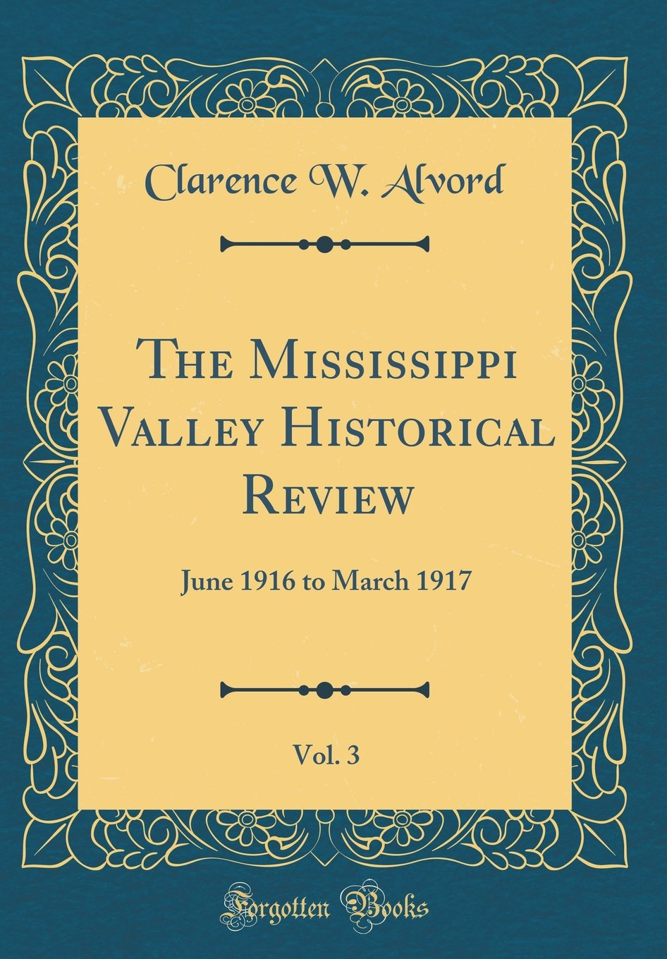 The Mississippi Valley Historical Review, Vol. 3: June 1916 to March 1917 (Classic Reprint) pdf