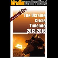 The Ukraine Crisis Timeline 2013 - 2016 (Transitions Online Series Book 12)