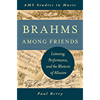 Brahms Among Friends: Listening, Performance, and the Rhetoric of Allusion (AMS Studies in Music) book cover