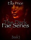 The Dark Fae Series: Book 3