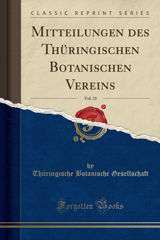 Read Online Mitteilungen des Thüringischen Botanischen Vereins, Vol. 31 (Classic Reprint) (German Edition) Text fb2 ebook