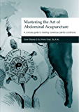 Mastering the Art of Abdominal Acupuncture: A Concise Guide to Treating Numerous Painful Conditions (English Edition)