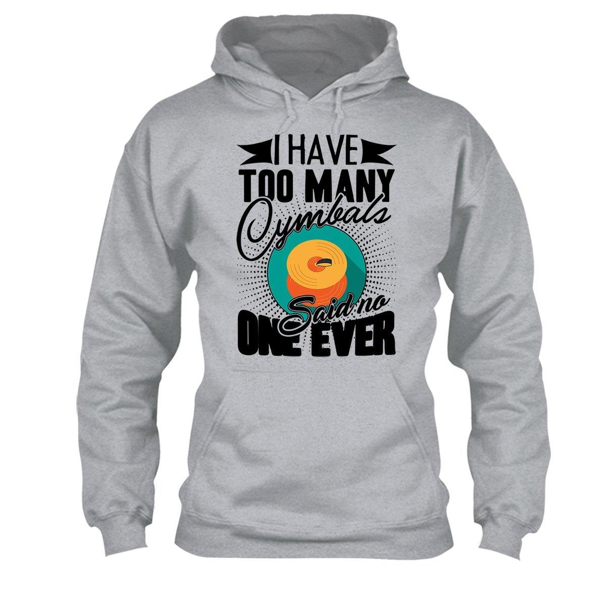 Hoodie Cool Sweatshirt Big Grey I Have Too Many Cymbals Tee Shirt