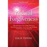 Radical Forgiveness: A Revolutionary Five-Stage Process to Heal Relationships, Let Go of Anger and Blame, and Find Peace in A