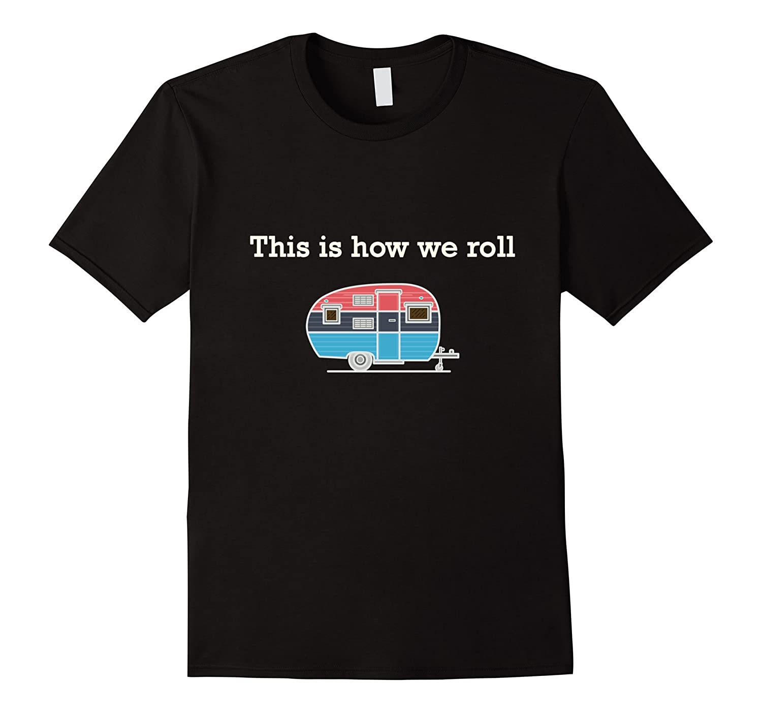 Funny Retro RV Camping T-shirt This is how we roll-Vaci