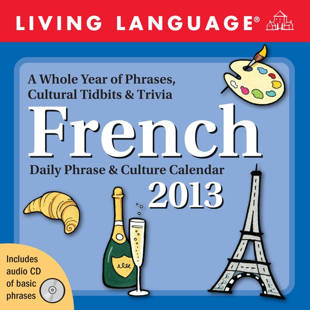 Living Language: French 2013 Day-to-Day Calendar: Daily Phrase & Culture Calendar by Andrews McMeel Publishing