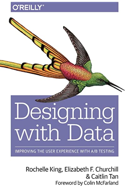 Designing With Data Improving The User Experience With A B Testing King Rochelle Churchill Elizabeth F Tan Caitlin 9781449334833 Amazon Com Books