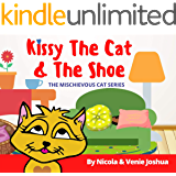 Kissy The Cat & The Shoe: The Mischievous Cat Series: A Funny Cat Adventure That Helps Children See Life In a Fun and…