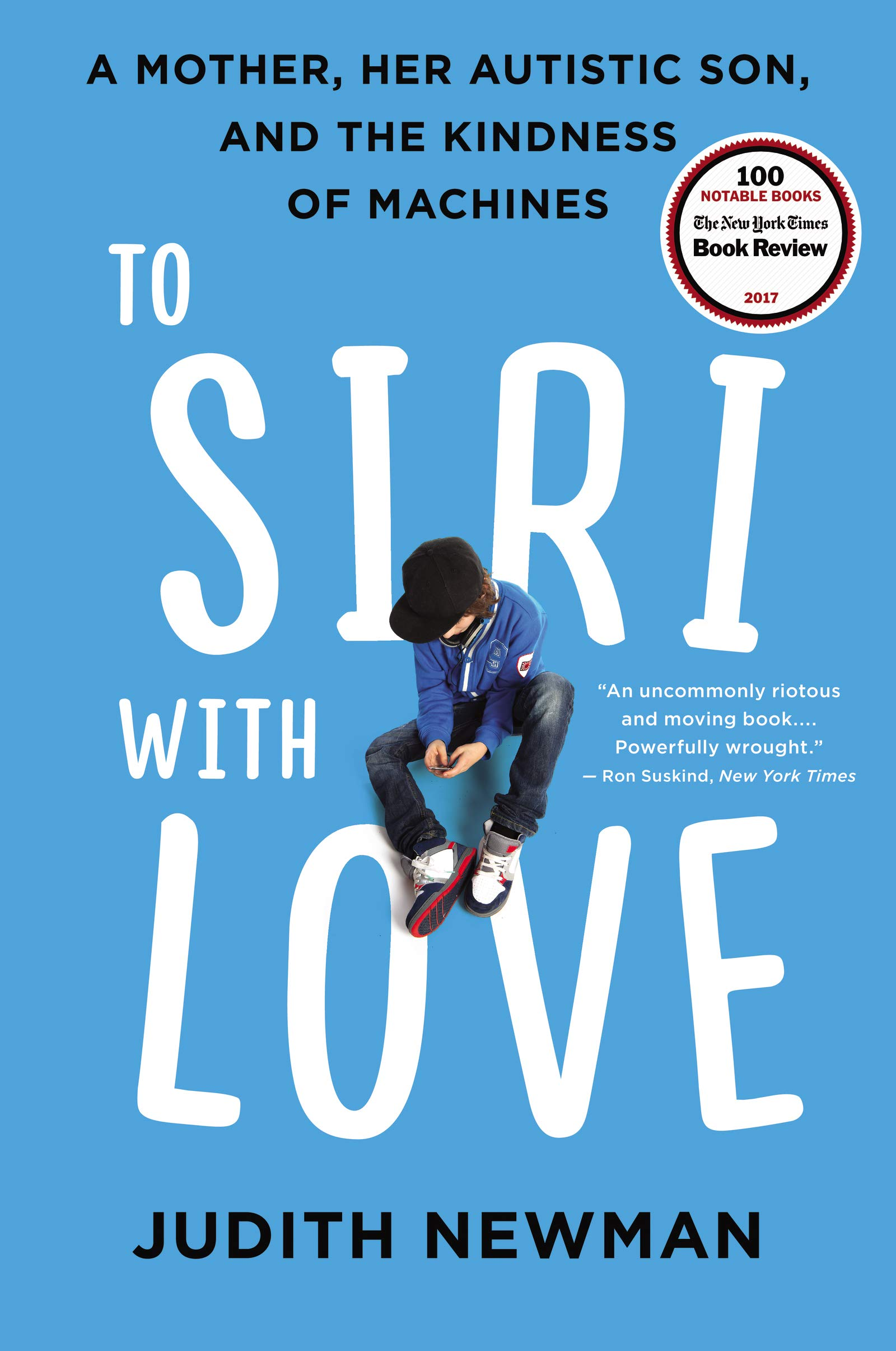 To Siri with Love: A Mother, Her Autistic Son, and the ...