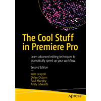 The Cool Stuff in Premiere Pro: Learn advanced editing techniques to dramatically speed up your workflow (English Edition)