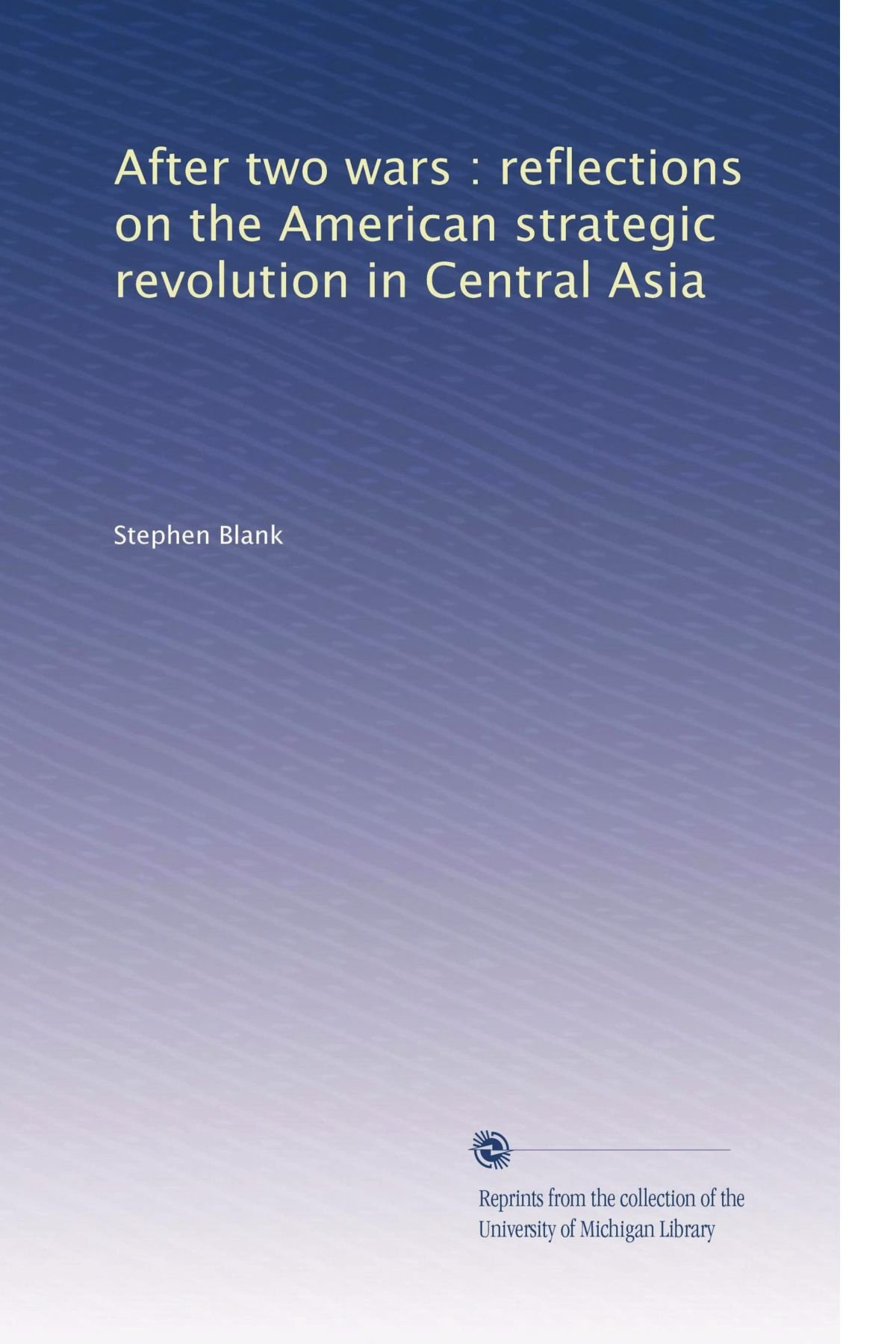 After two wars : reflections on the American strategic revolution in Central Asia pdf