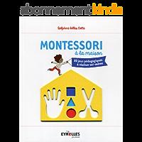 Montessori à la maison: 80 jeux pédagogiques à réaliser soi-même (Jeux et activités)