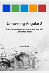 Unraveling Angular 2: The Ultimate Beginners Guide with over 130 Complete Samples (Unraveling Series Book 8) Kindle Edition