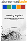 Unraveling Angular 2: The Ultimate Beginners Guide with over 130 Complete Samples (Unraveling Series Book 8) (English Edition)