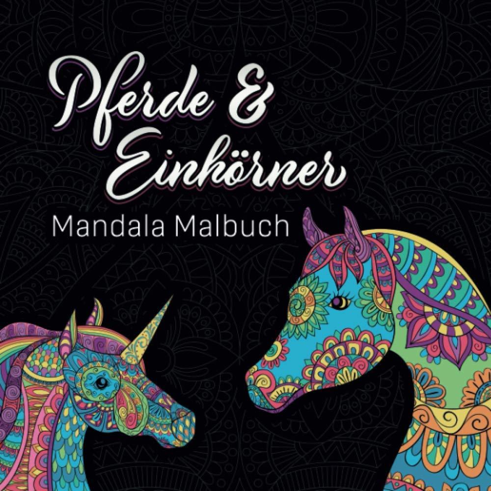 Pferde und Einhörner Mandala Malbuch: Fantasievolle Pferde und