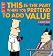 This Is the Part Where You Pretend to Add Value: A Dilbert Book (Dilbert Books (Paperback Andrews McMeel)) (Dilbert Book Collections Graphi)