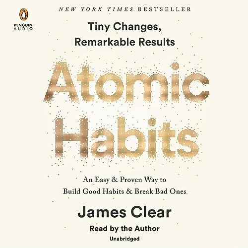 Atomic Habits - An Easy & Proven Way to Build Good Habits & Break Bad Ones