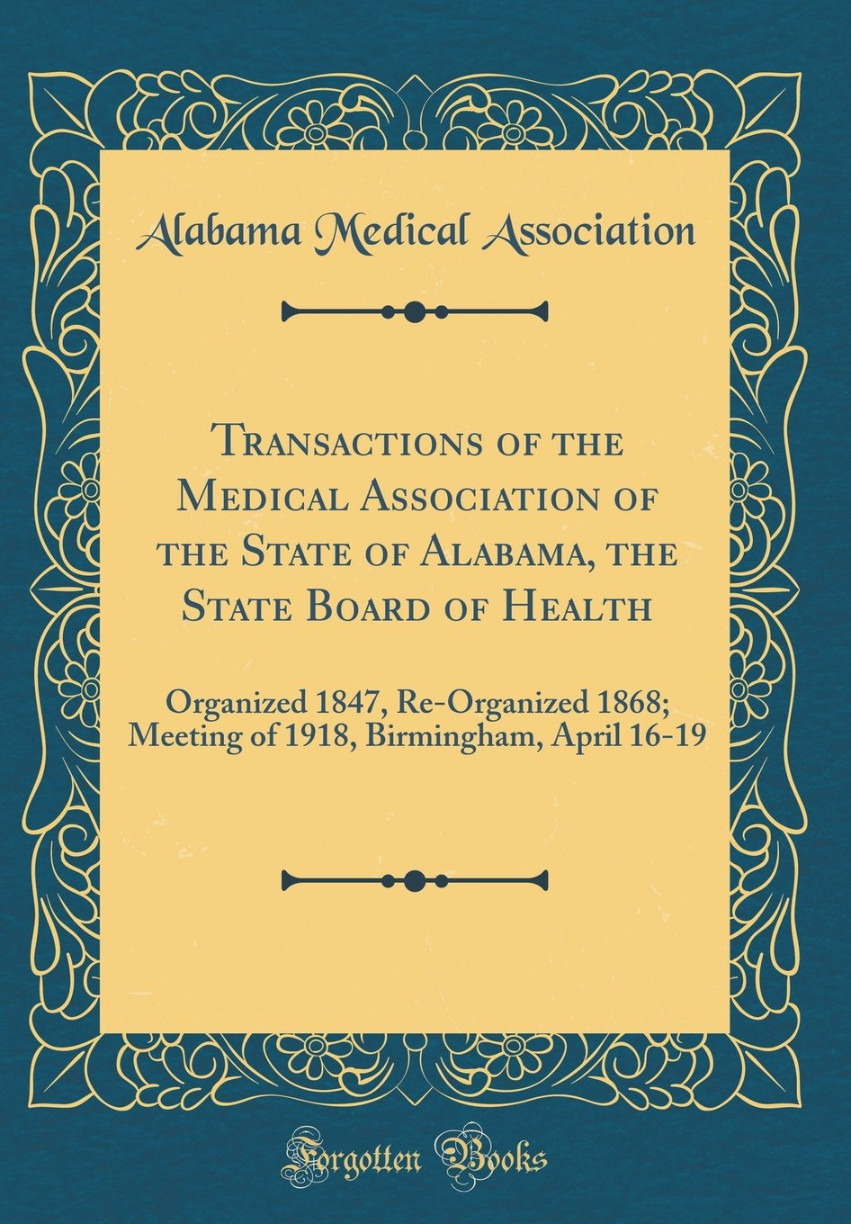 Download Transactions of the Medical Association of the State of Alabama, the State Board of Health: Organized 1847, Re-Organized 1868; Meeting of 1918, Birmingham, April 16-19 (Classic Reprint) PDF