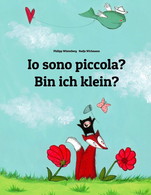 Io sono piccola? Bin ich klein?: Libro illustrato per bambini: italiano-tedesco (Edizione bilingue)