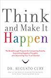 Think and Make It Happen: The Breakthrough Program for Conquering Anxiety, Overcoming Negative Thoughts, and Discovering Your True Potential